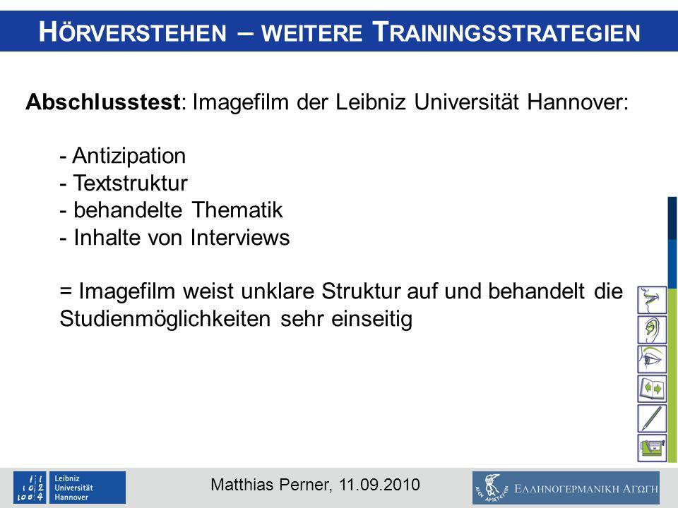 Matthias Perner, 11.09.2010 H ÖRVERSTEHEN – WEITERE T RAININGSSTRATEGIEN Abschlusstest: Imagefilm der Leibniz Universität Hannover: - Antizipation - T
