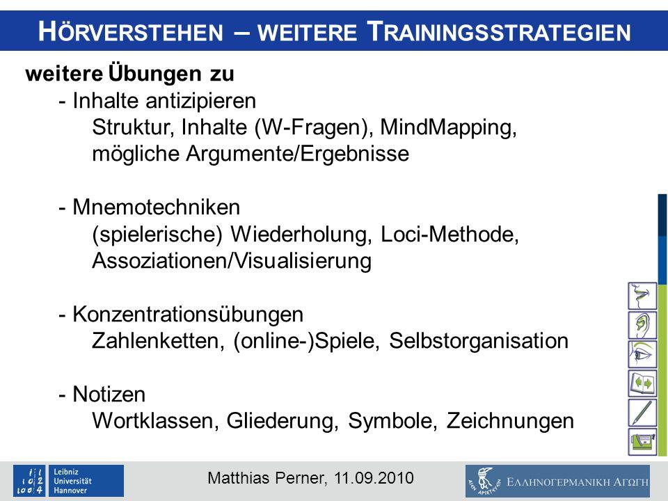 Matthias Perner, 11.09.2010 H ÖRVERSTEHEN – WEITERE T RAININGSSTRATEGIEN weitere Übungen zu - Inhalte antizipieren Struktur, Inhalte (W-Fragen), MindM