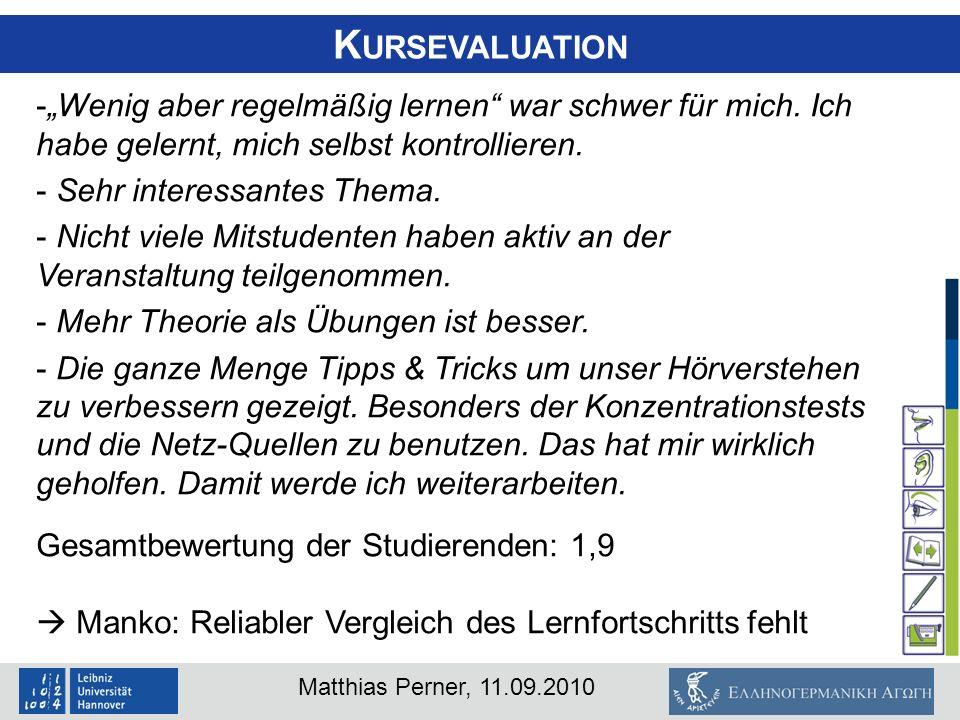 Matthias Perner, 11.09.2010 K URSEVALUATION -Wenig aber regelmäßig lernen war schwer für mich. Ich habe gelernt, mich selbst kontrollieren. - Sehr int
