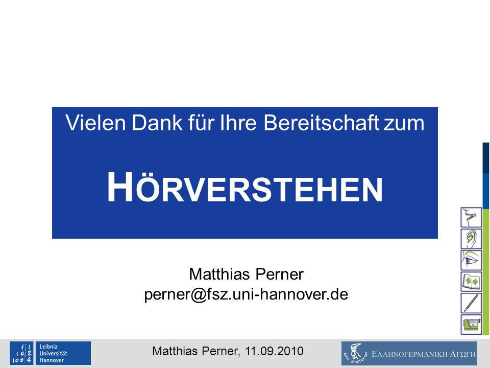 Matthias Perner, 11.09.2010 Vielen Dank für Ihre Bereitschaft zum H ÖRVERSTEHEN Matthias Perner perner@fsz.uni-hannover.de