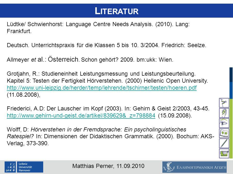 Matthias Perner, 11.09.2010 L ITERATUR Lüdtke/ Schwienhorst: Language Centre Needs Analysis. (2010). Lang: Frankfurt. Deutsch. Unterrichtspraxis für d