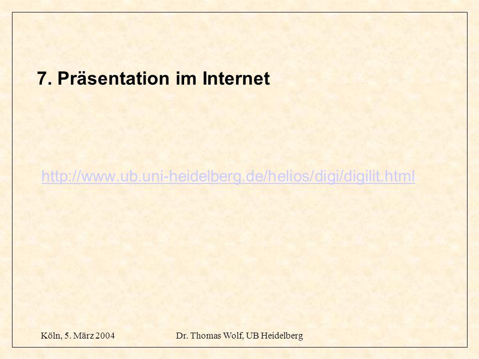 Köln, 5. März 2004Dr. Thomas Wolf, UB Heidelberg 7. Präsentation im Internet http://www.ub.uni-heidelberg.de/helios/digi/digilit.htmlhttp://www.ub.uni