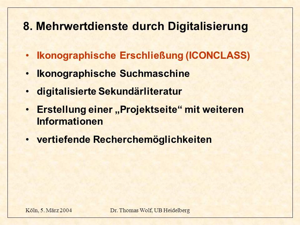 Köln, 5. März 2004Dr. Thomas Wolf, UB Heidelberg 8. Mehrwertdienste durch Digitalisierung Ikonographische Erschließung (ICONCLASS) Ikonographische Suc