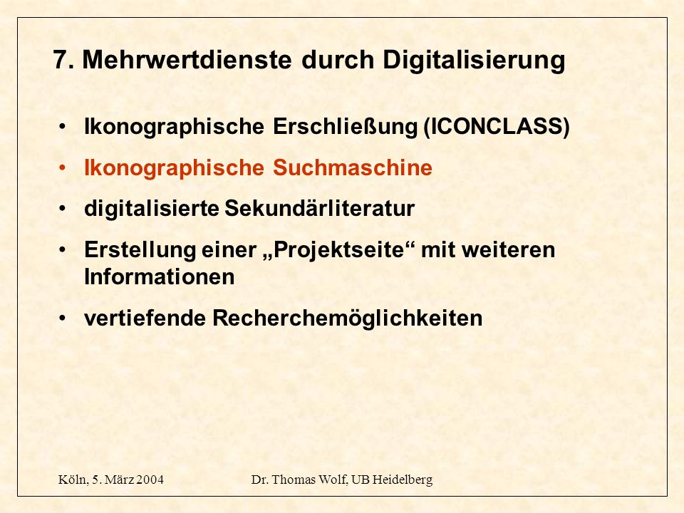 Köln, 5. März 2004Dr. Thomas Wolf, UB Heidelberg 7. Mehrwertdienste durch Digitalisierung Ikonographische Erschließung (ICONCLASS) Ikonographische Suc