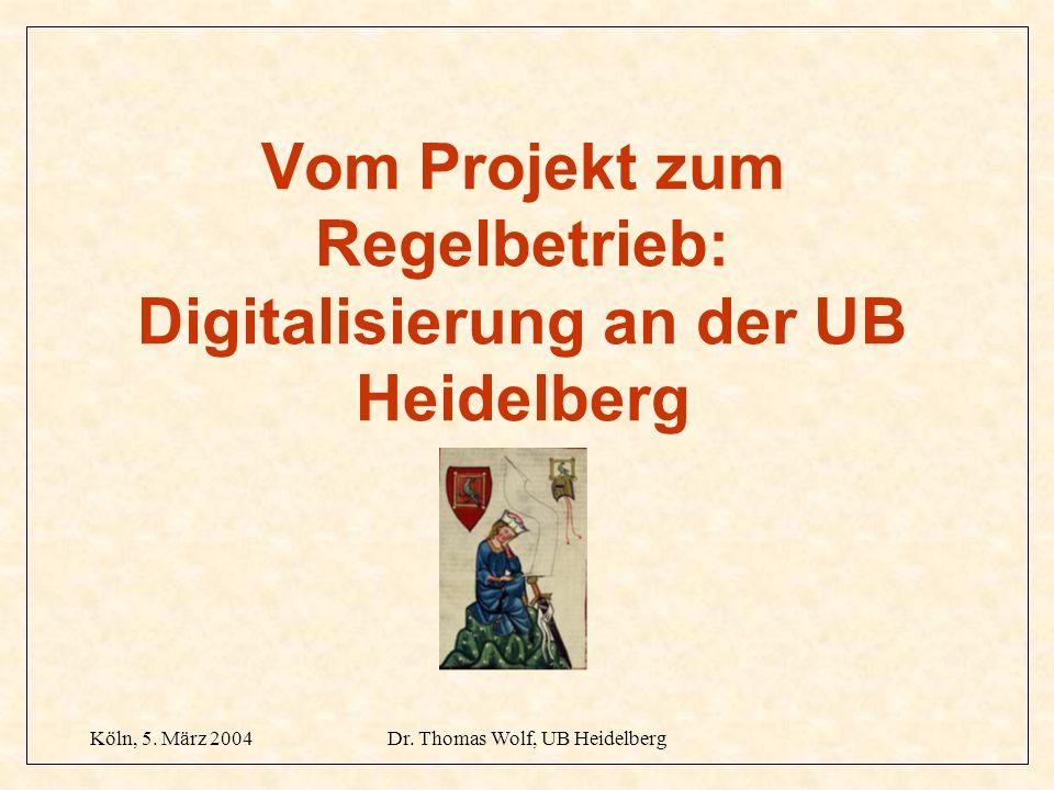 Köln, 5. März 2004Dr. Thomas Wolf, UB Heidelberg Vom Projekt zum Regelbetrieb: Digitalisierung an der UB Heidelberg