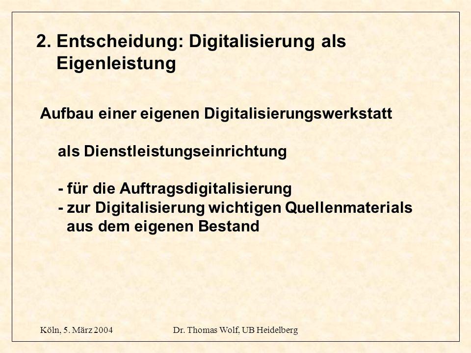 Köln, 5. März 2004Dr. Thomas Wolf, UB Heidelberg 2. Entscheidung: Digitalisierung als Eigenleistung Aufbau einer eigenen Digitalisierungswerkstatt als