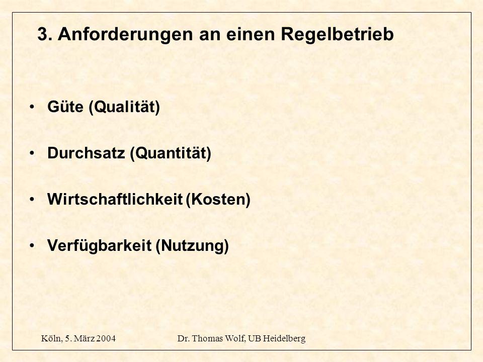 Köln, 5. März 2004Dr. Thomas Wolf, UB Heidelberg 3. Anforderungen an einen Regelbetrieb Güte (Qualität) Durchsatz (Quantität) Wirtschaftlichkeit (Kost