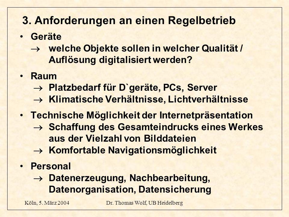Köln, 5. März 2004Dr. Thomas Wolf, UB Heidelberg 3. Anforderungen an einen Regelbetrieb Geräte welche Objekte sollen in welcher Qualität / Auflösung d
