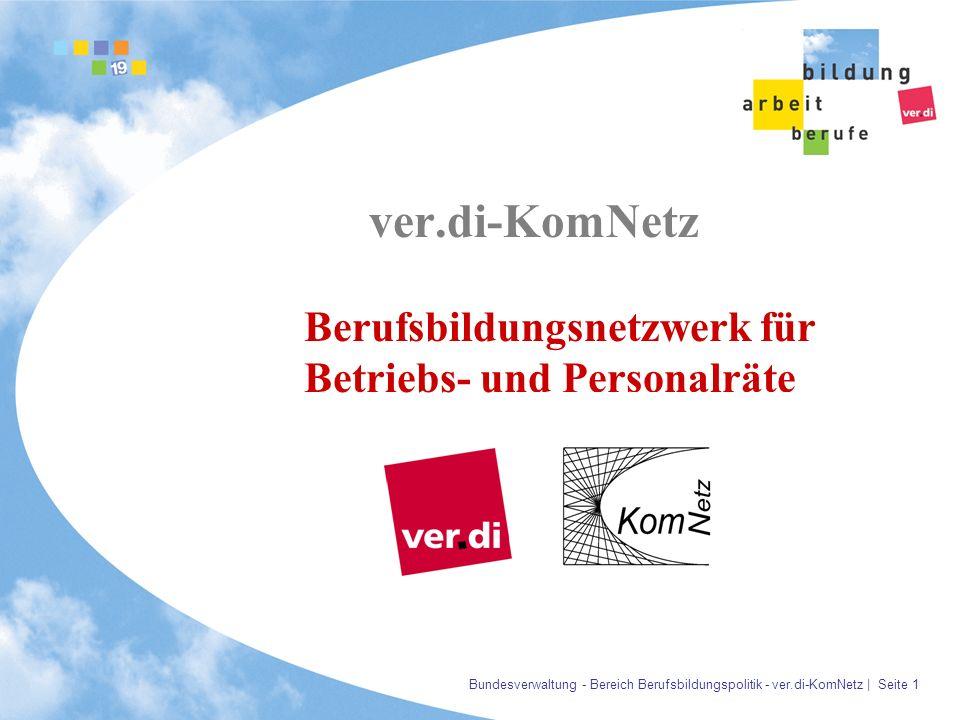 Bundesverwaltung - Bereich Berufsbildungspolitik - ver.di-KomNetz | Seite 1 ver.di-KomNetz Berufsbildungsnetzwerk für Betriebs- und Personalräte