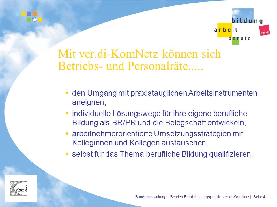 Bundesverwaltung - Bereich Berufsbildungspolitik - ver.di-KomNetz | Seite 4 Mit ver.di-KomNetz können sich Betriebs- und Personalräte..... den Umgang