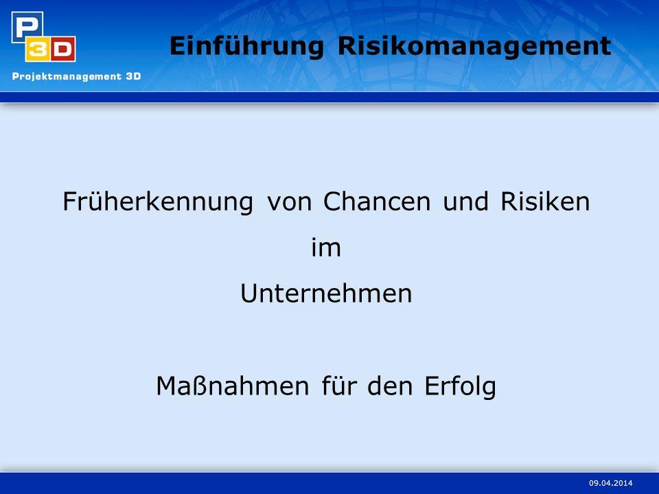 09.04.2014 Einführung Risikomanagement Früherkennung von Chancen und Risiken im Unternehmen Maßnahmen für den Erfolg