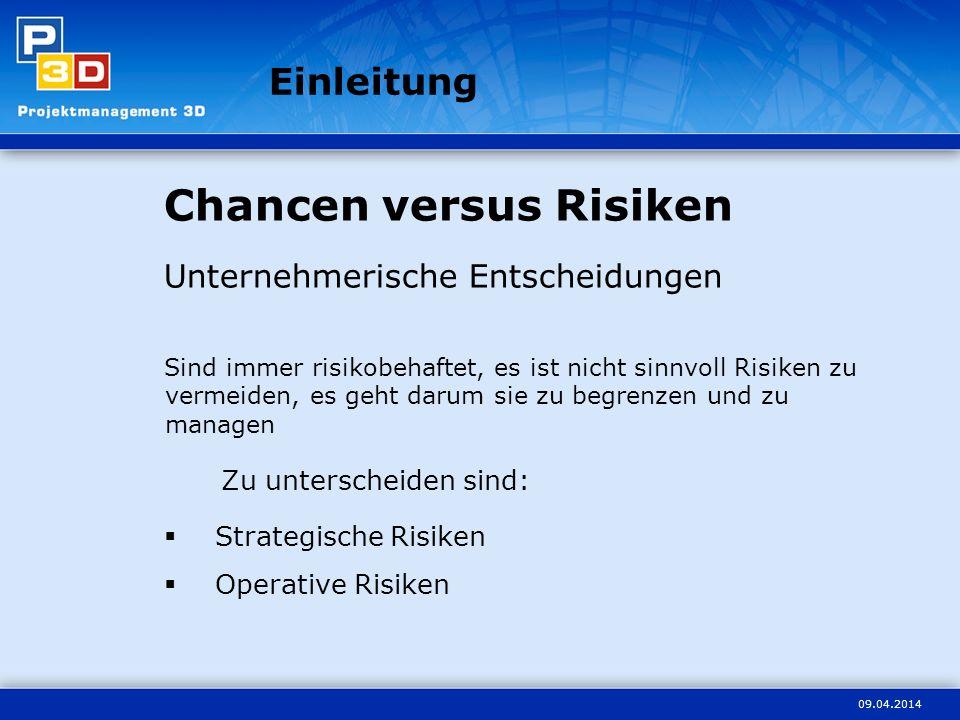 09.04.2014 Einleitung Chancen versus Risiken Unternehmerische Entscheidungen Sind immer risikobehaftet, es ist nicht sinnvoll Risiken zu vermeiden, es geht darum sie zu begrenzen und zu managen Zu unterscheiden sind: Strategische Risiken Operative Risiken