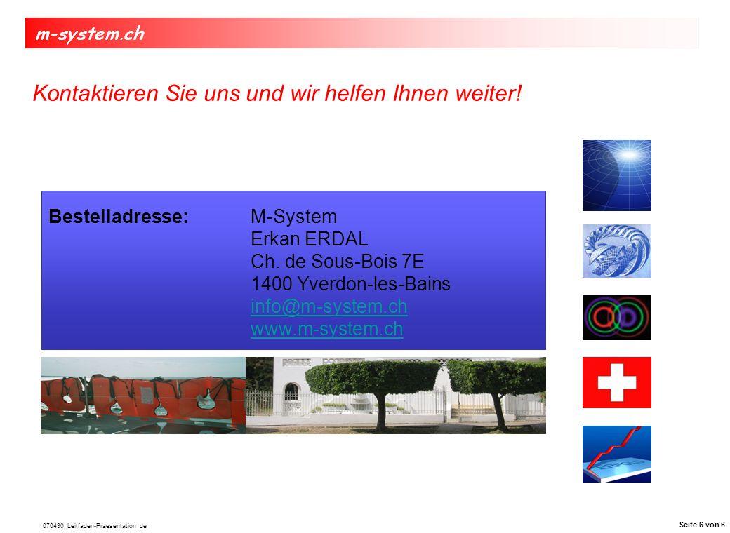070430_Leitfaden-Praesentation_de Bestelladresse:M-System Erkan ERDAL Ch. de Sous-Bois 7E 1400 Yverdon-les-Bains info@m-system.ch www.m-system.ch Kont