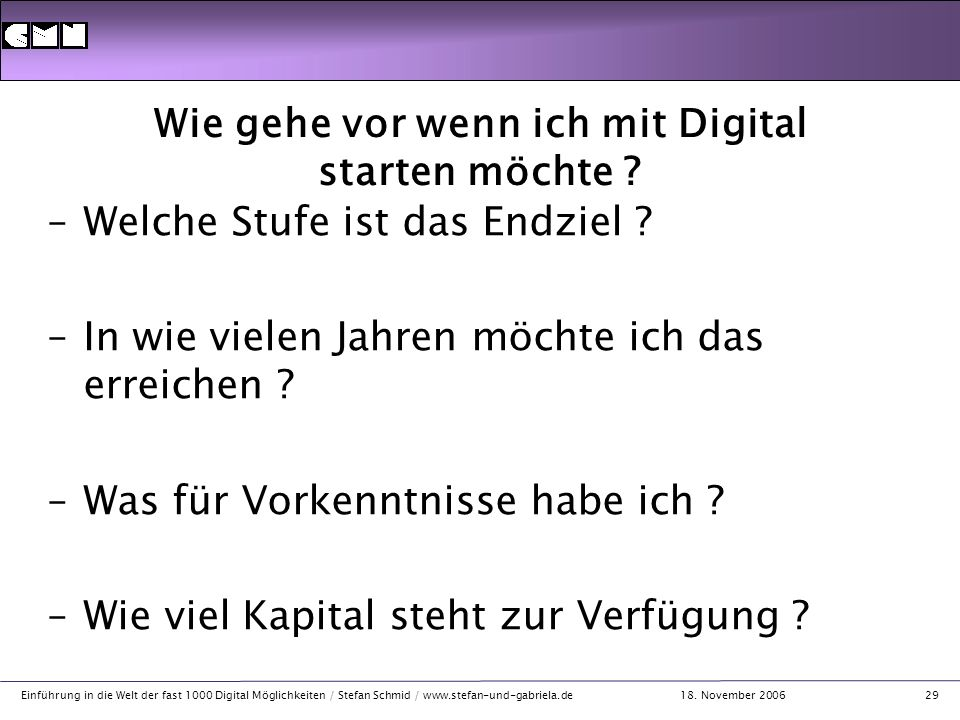 18. November 2006 Einführung in die Welt der fast 1000 Digital Möglichkeiten / Stefan Schmid / www.stefan-und-gabriela.de29 Wie gehe vor wenn ich mit
