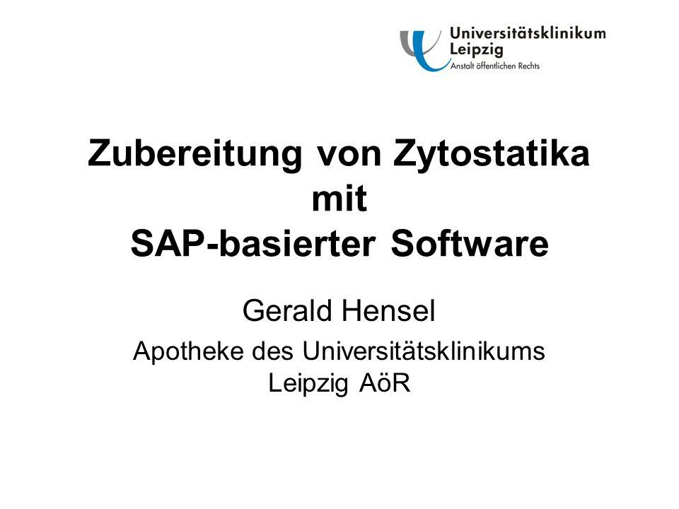Zubereitung von Zytostatika mit SAP-basierter Software Gerald Hensel Apotheke des Universitätsklinikums Leipzig AöR