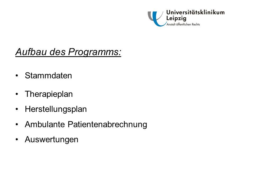 Aufbau des Programms: Stammdaten Therapieplan Herstellungsplan Ambulante Patientenabrechnung Auswertungen