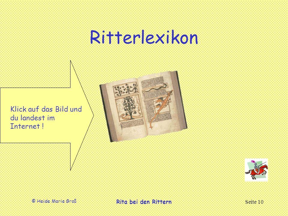 © Heide Marie Groß Rita bei den RitternSeite 10 Ritterlexikon Klick auf das Bild und du landest im Internet !