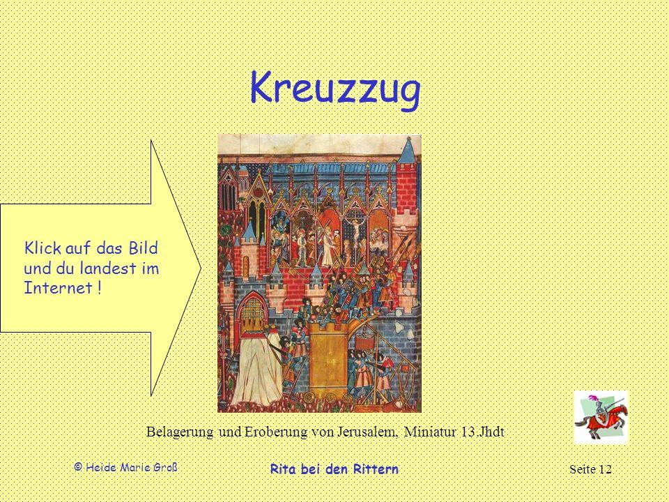 © Heide Marie Groß Rita bei den RitternSeite 12 Kreuzzug Belagerung und Eroberung von Jerusalem, Miniatur 13.Jhdt Klick auf das Bild und du landest im Internet !