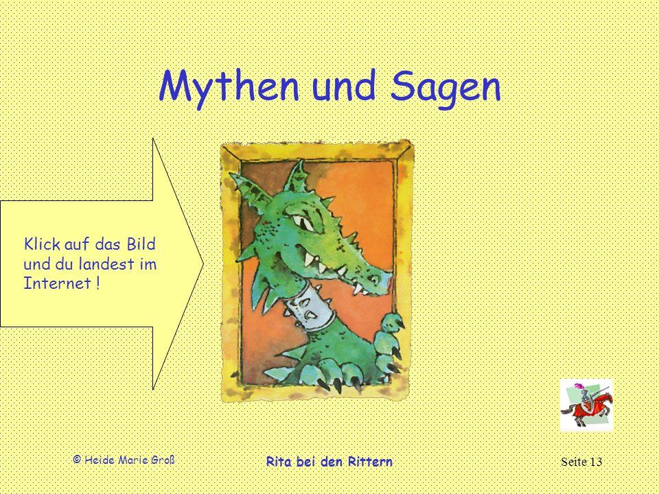 © Heide Marie Groß Rita bei den RitternSeite 13 Mythen und Sagen Klick auf das Bild und du landest im Internet !