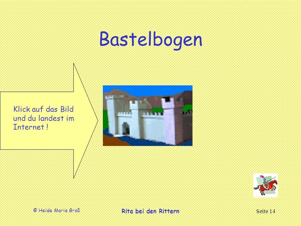 © Heide Marie Groß Rita bei den RitternSeite 14 Bastelbogen Klick auf das Bild und du landest im Internet !