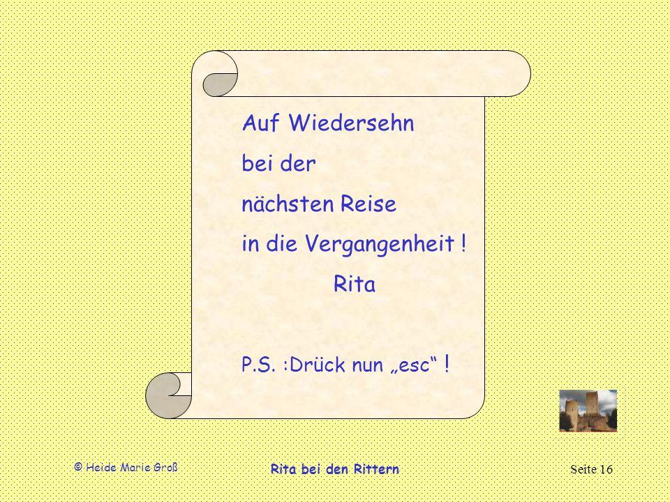 © Heide Marie Groß Rita bei den RitternSeite 16 Auf Wiedersehn bei der nächsten Reise in die Vergangenheit .