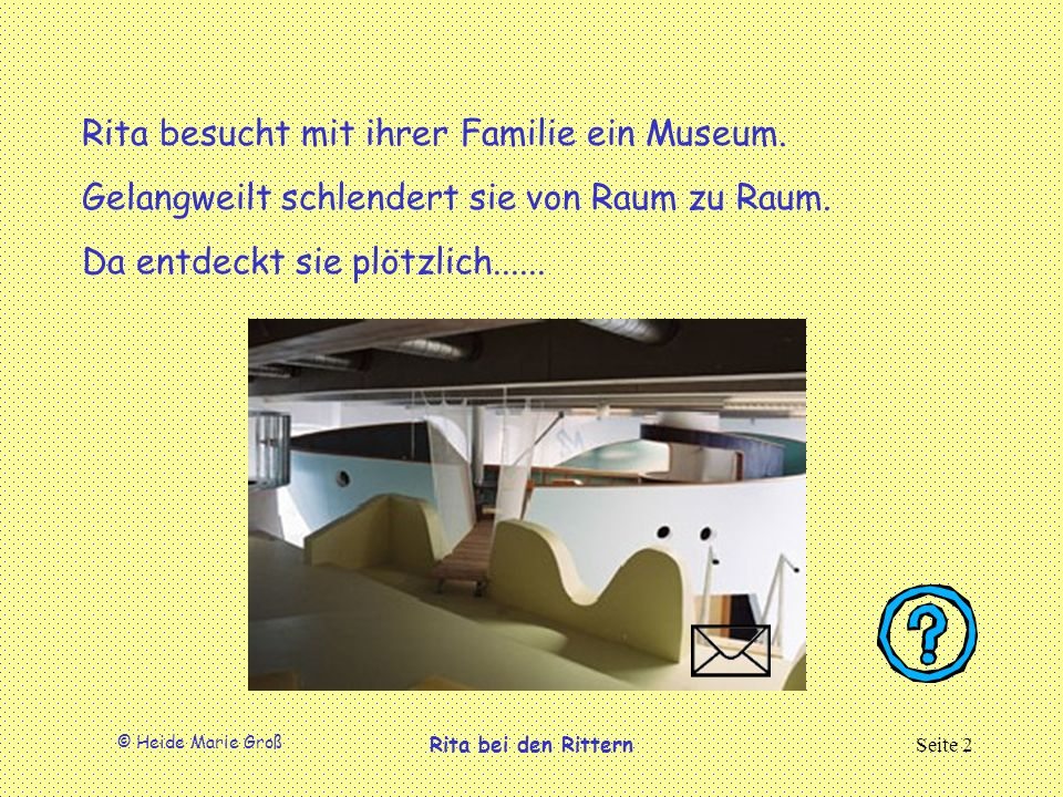 © Heide Marie Groß Rita bei den RitternSeite 2 Rita besucht mit ihrer Familie ein Museum.