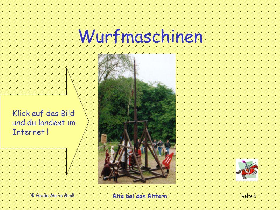 © Heide Marie Groß Rita bei den RitternSeite 6 Wurfmaschinen Klick auf das Bild und du landest im Internet !
