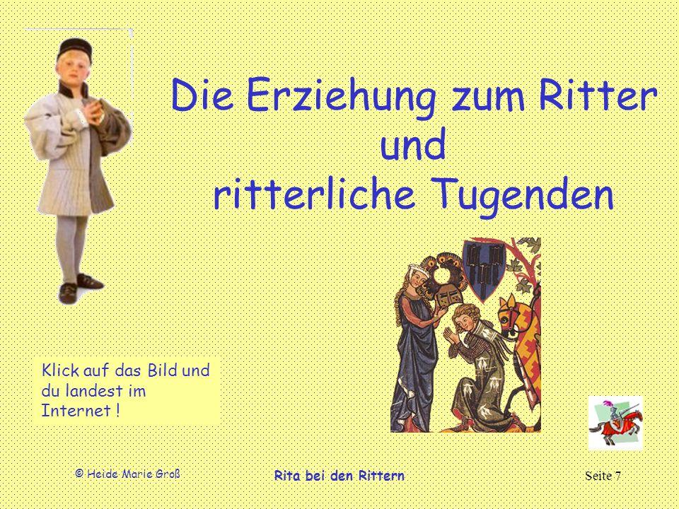 © Heide Marie Groß Rita bei den RitternSeite 7 Die Erziehung zum Ritter und ritterliche Tugenden Klick auf das Bild und du landest im Internet !