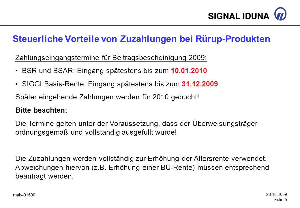 malv-91690 28.10.2009 Folie 5 Steuerliche Vorteile von Zuzahlungen bei Rürup-Produkten Zahlungseingangstermine für Beitragsbescheinigung 2009: BSR und