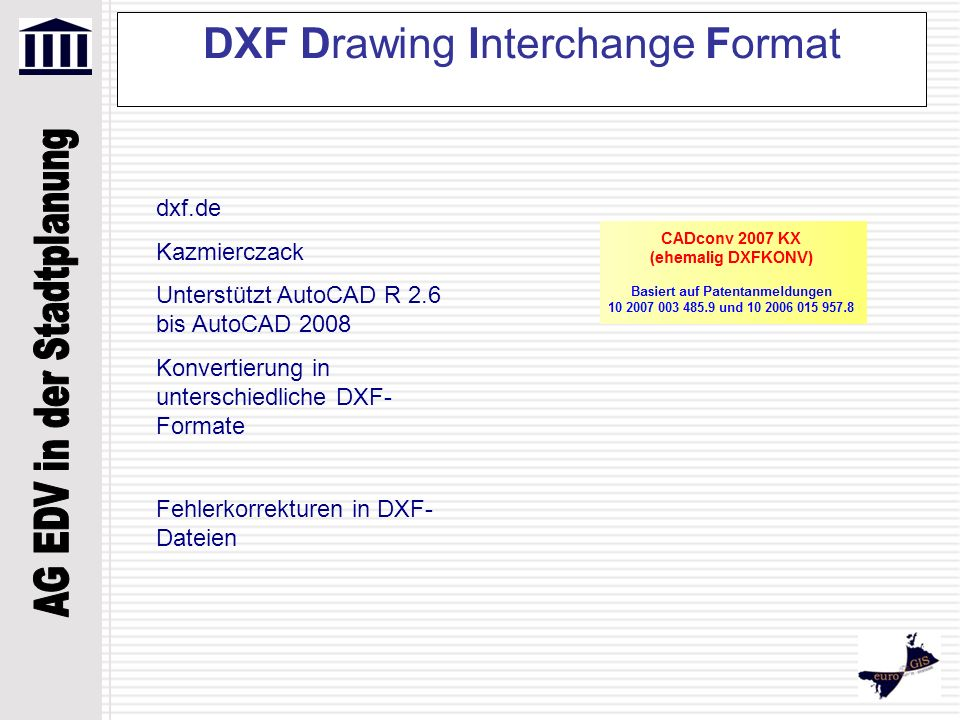 DXF Drawing Interchange Format dxf.de Kazmierczack Unterstützt AutoCAD R 2.6 bis AutoCAD 2008 Konvertierung in unterschiedliche DXF- Formate Fehlerkor