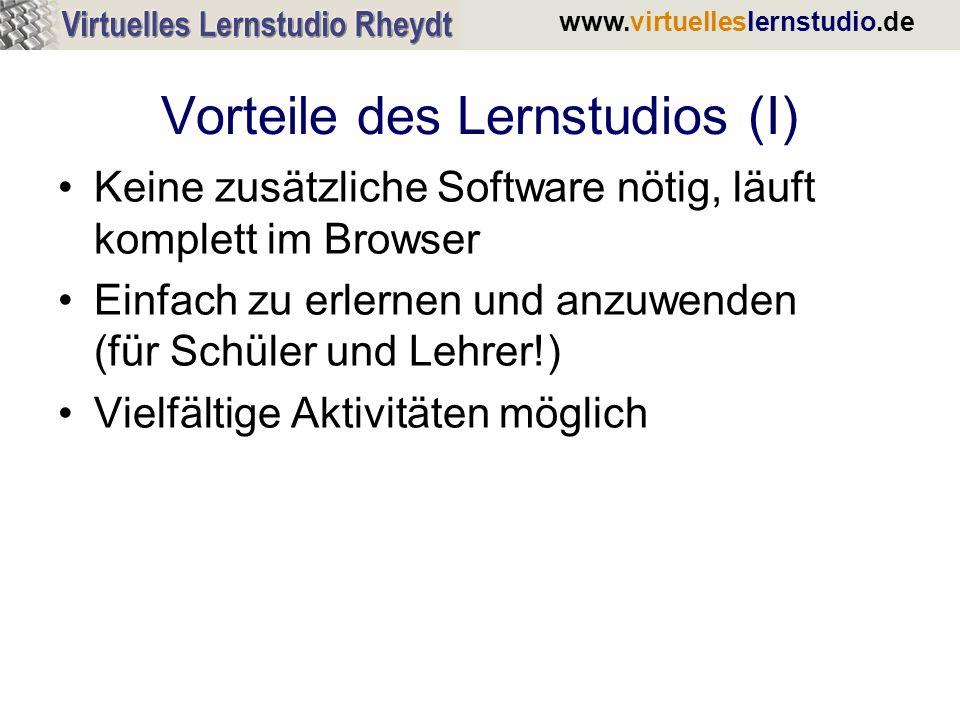 www.virtuelleslernstudio.de Vorteile des Lernstudios (I) Keine zusätzliche Software nötig, läuft komplett im Browser Einfach zu erlernen und anzuwende