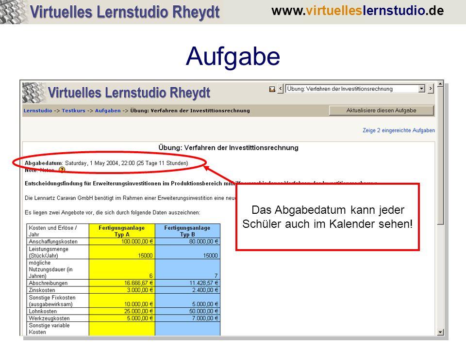 www.virtuelleslernstudio.de Aufgabe Das Abgabedatum kann jeder Schüler auch im Kalender sehen!