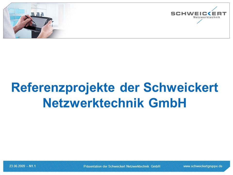 www.schweickertgruppe.de Präsentation der Schweickert Netzwerktechnik GmbH 23.06.2009 – N1.1 Referenzprojekte der Schweickert Netzwerktechnik GmbH