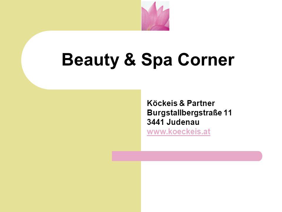 Beauty & Spa Corner Köckeis & Partner Burgstallbergstraße 11 3441 Judenau www.koeckeis.at
