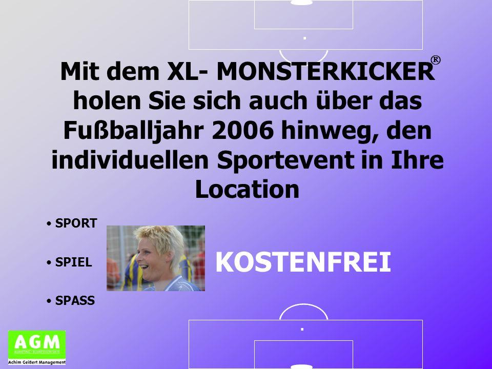 .. Mit dem XL- MONSTERKICKER holen Sie sich auch über das Fußballjahr 2006 hinweg, den individuellen Sportevent in Ihre Location SPORT SPIEL SPASS KOS