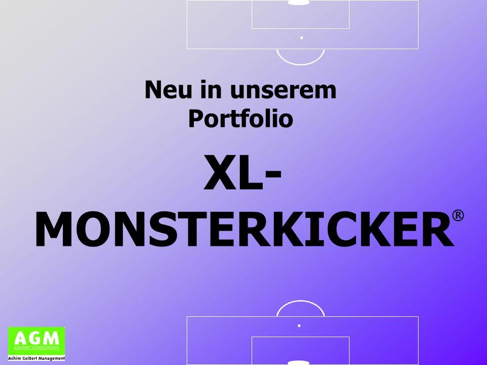 .. XL- MONSTERKICKER Neu in unserem Portfolio