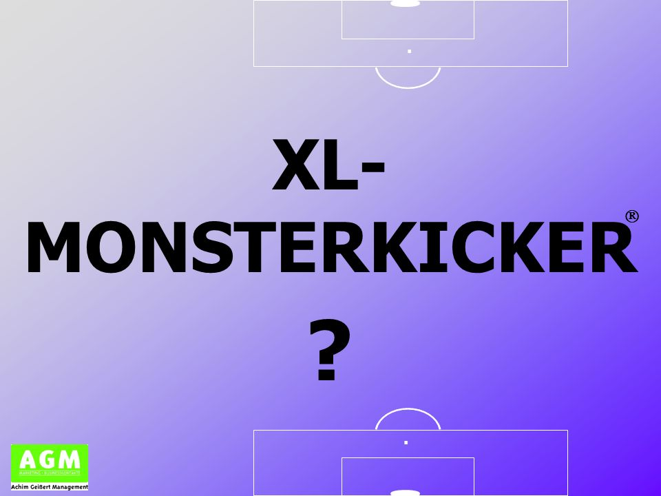 .. XL- MONSTERKICKER ?