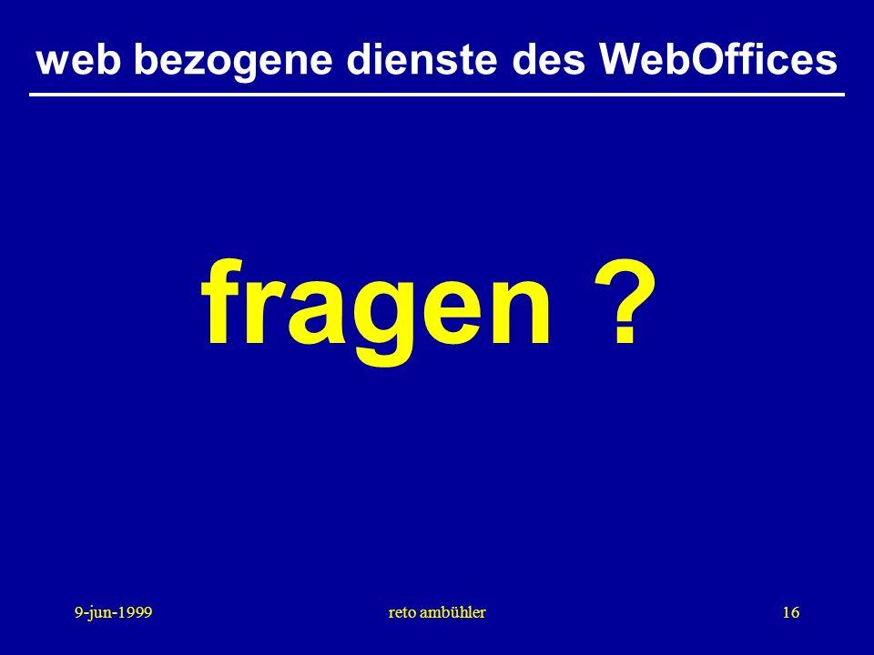 9-jun-1999reto ambühler16 web bezogene dienste des WebOffices fragen
