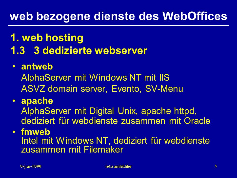 9-jun-1999reto ambühler5 web bezogene dienste des WebOffices antweb AlphaServer mit Windows NT mit IIS ASVZ domain server, Evento, SV-Menu apache Alph