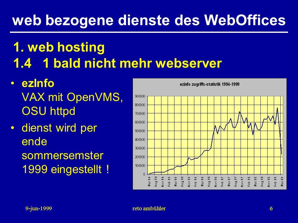 9-jun-1999reto ambühler7 Eurospider Sun Ultra Enterprise 2/300 mit SunOS, text-basierte suche, recherchen ich weiss nicht, was ich suche AltaVista AlphaServer mit Digital Unix, boolsche suchmethoden für gezieltes suchen ich weiss, was ich suche web bezogene dienste des WebOffices 2.