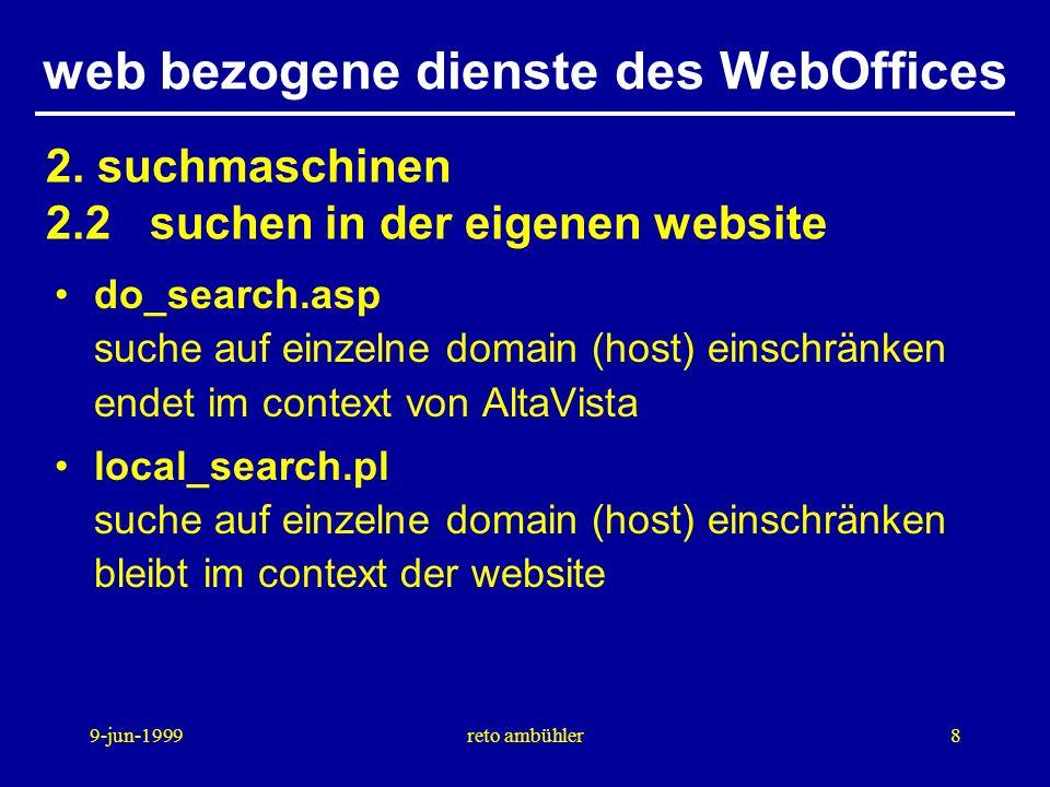 9-jun-1999reto ambühler9 Evento datenbank-basiertes anmeldesystem job-börse suche web-projekt, suche web-designerIn Filemaker-datenbanken index, liste der webmaster, … (philipp) web based education TopClass und WebCT, zwei produkte in zusammenarbeit mit NET web bezogene dienste des WebOffices 3.