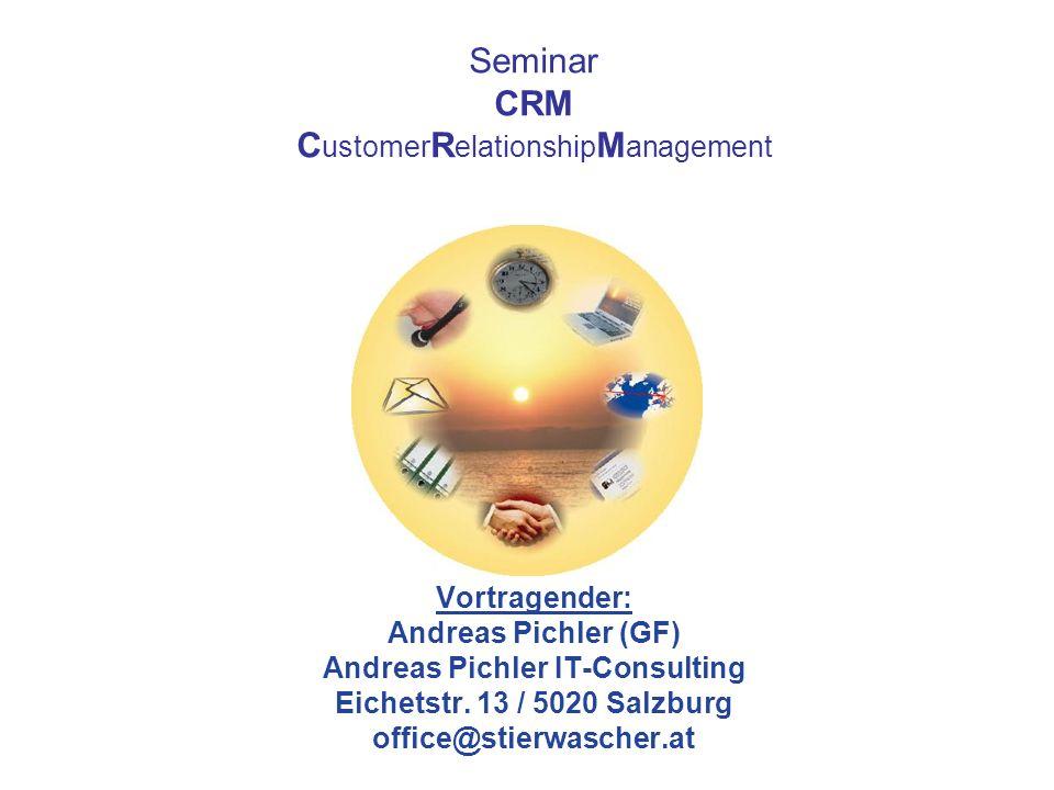 Seminar CRM C ustomer R elationship M anagement Vortragender: Andreas Pichler (GF) Andreas Pichler IT-Consulting Eichetstr.