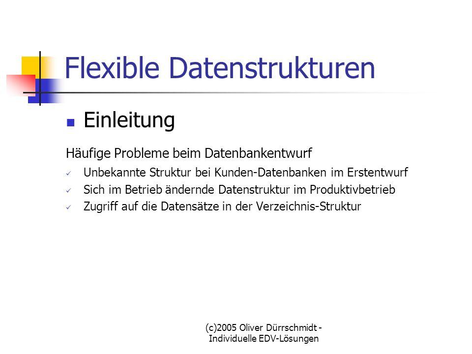 (c)2005 Oliver Dürrschmidt - Individuelle EDV-Lösungen Flexible Datenstrukturen Einleitung Häufige Probleme beim Datenbankentwurf Unbekannte Struktur