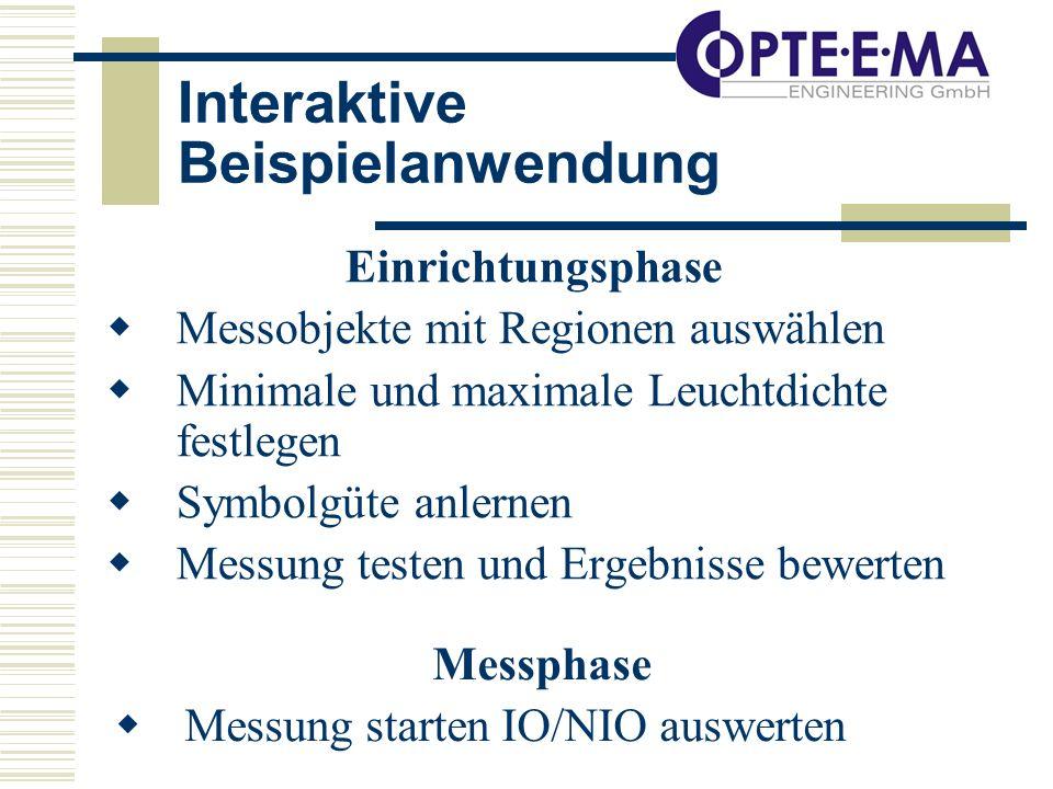 Interaktive Beispielanwendung Einrichtungsphase Messobjekte mit Regionen auswählen Minimale und maximale Leuchtdichte festlegen Symbolgüte anlernen Messung testen und Ergebnisse bewerten Messphase Messung starten IO/NIO auswerten