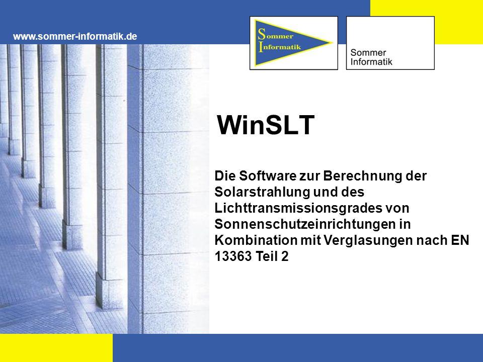 www.sommer-informatik.de WinSLT Die Software zur Berechnung der Solarstrahlung und des Lichttransmissionsgrades von Sonnenschutzeinrichtungen in Kombination mit Verglasungen nach EN 13363 Teil 2