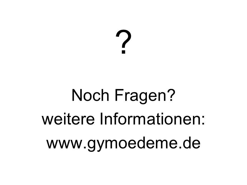 ? Noch Fragen? weitere Informationen: www.gymoedeme.de