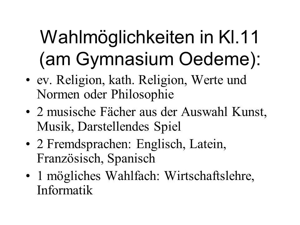 Wahlmöglichkeiten in Kl.11 (am Gymnasium Oedeme): ev. Religion, kath. Religion, Werte und Normen oder Philosophie 2 musische Fächer aus der Auswahl Ku