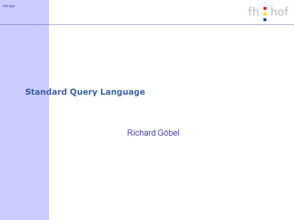 FH-Hof Standard Query Language Richard Göbel