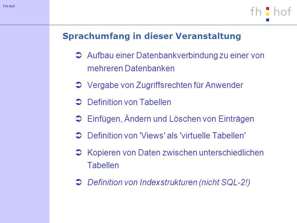 FH-Hof Tabellen: Beispiel 3 CREATE TABLE Vorlesung ( NummerDEC(6) NOT NULL PRIMARY KEY, NameCHAR(40), DozentDEC(6) REFERENCES Person(Id), StundenDEC(2) DEFAULT 4 )