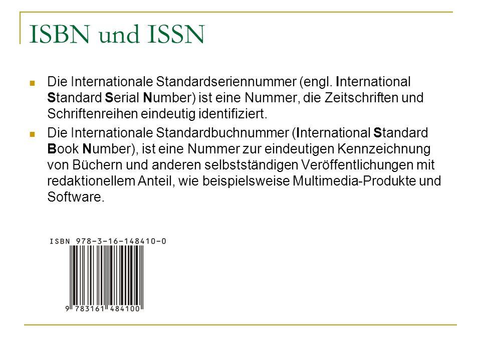 ISBN und ISSN Die Internationale Standardseriennummer (engl. International Standard Serial Number) ist eine Nummer, die Zeitschriften und Schriftenrei
